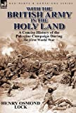 With the British Army in the Holy Land, Henry Osmond Lock, 0857069284