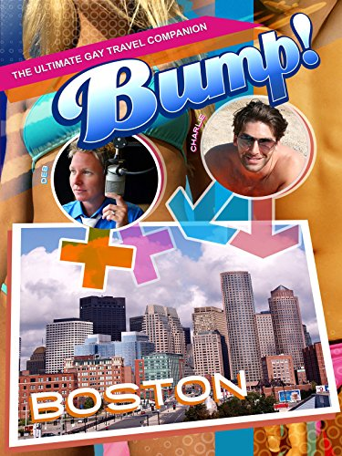 Bump! The Ultimate Gay Travel Companion - Boston ()