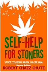 Self-help for Stoners: Stuff to Read When You're High Kindle Edition