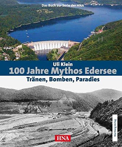 100 Jahre Mythos Edersee - Tränen, Bomben, Paradies. Das Buch zur Serie der HNA (Historischer Bildband)