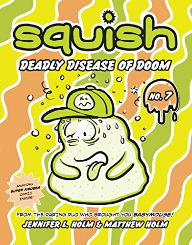 Squish #7: Deadly Disease of Doom [Jennifer L. Holm - Matthew Holm] (Tapa Blanda)