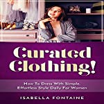 Curated Clothing!: How to Dress with Simple, Effortless Style Daily for Women | Isabella Fontaine