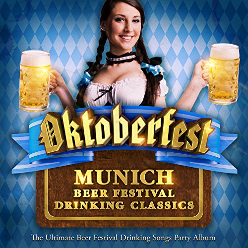 Oktoberfest - Munich Beer Festival Drinking Classics - The Ultimate Beer Festival Drinking Songs Party Album (Deluxe Octoberfest Edition)