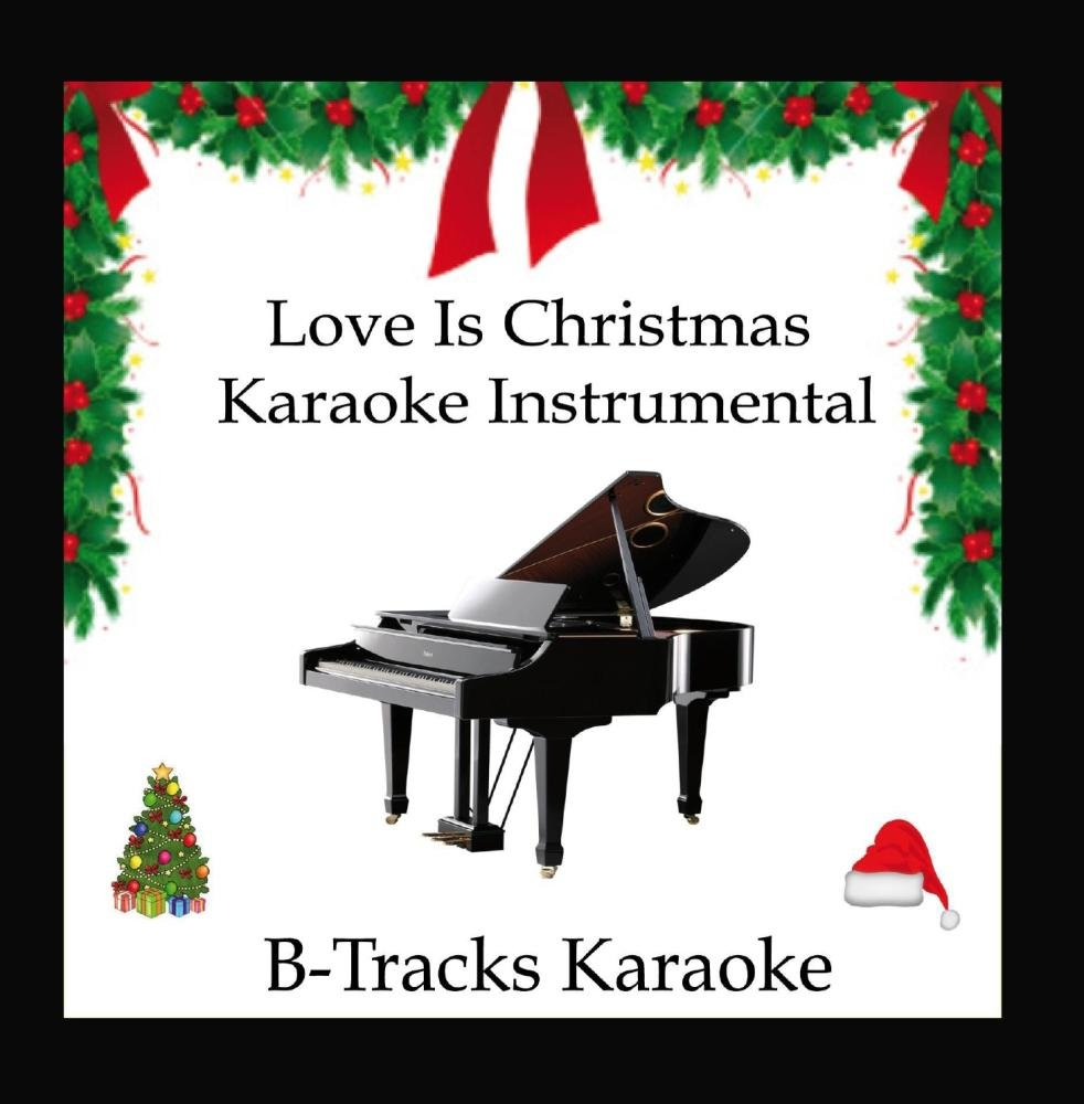 B-Tracks - Love Is Christmas (Karaoke Instrumental) [In the Style of ...