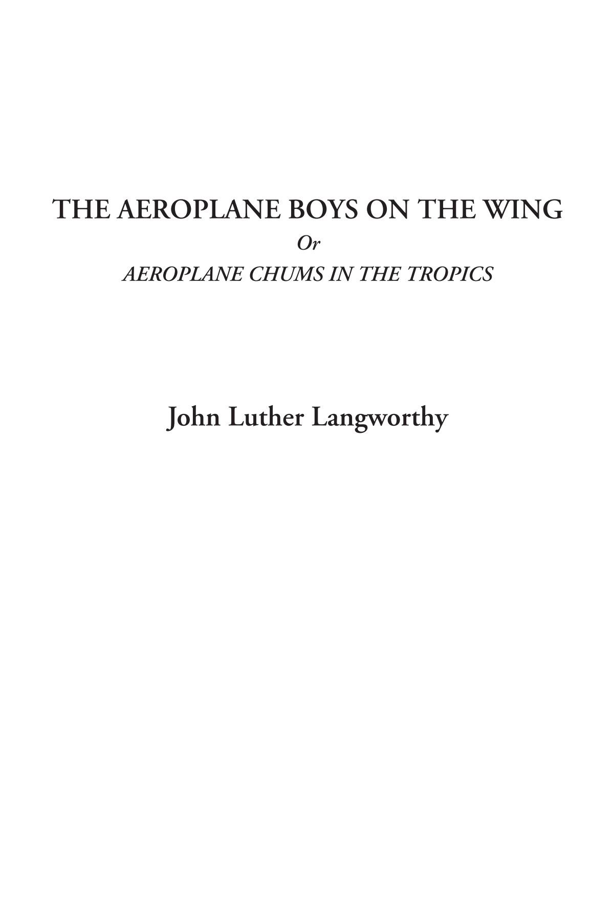 Read Online The Aeroplane Boys on the Wing Or Aeroplane Chums in the Tropics pdf