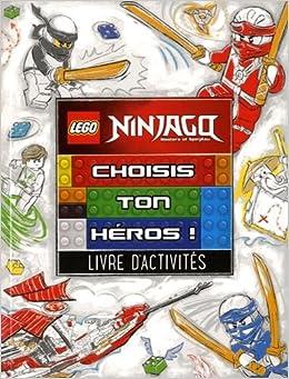 Lego Ninjago Choisis Ton Heros Livre D Activites