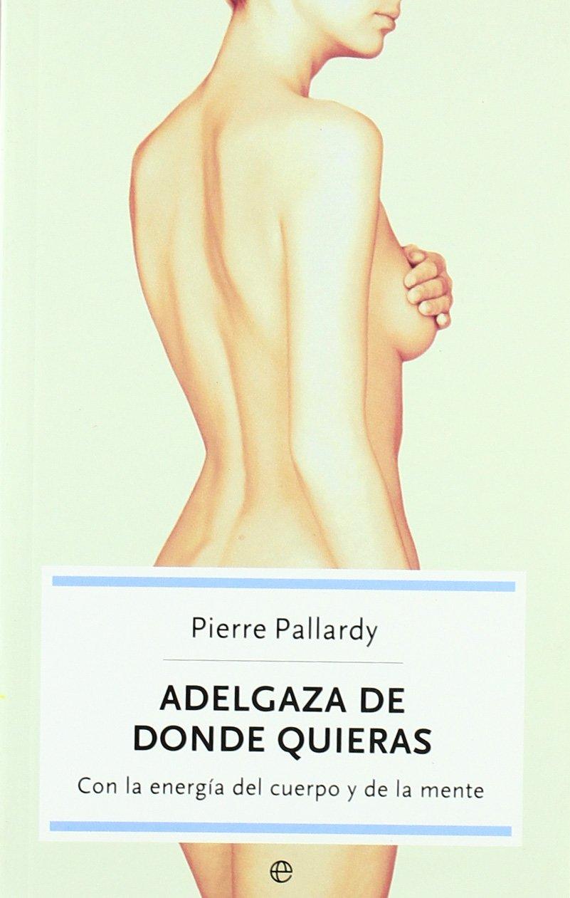 Adelgaza de donde quieras: Pierre Pallardy: 9788497345026: Amazon.com: Books