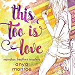 This Too Is Love | Anya Monroe