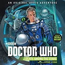 Doctor Who: Death Among the Stars: 12th Doctor Audio Original Performance by Steve Lyons Narrated by Nicola Bryant