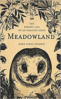 Meadowland: the private life of an English field by John Lewis-Stempel (2014-05-22)