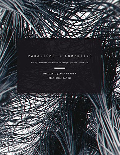 Paradigms in Computing: Making, Machines, and Models for Design Agency in Architecture