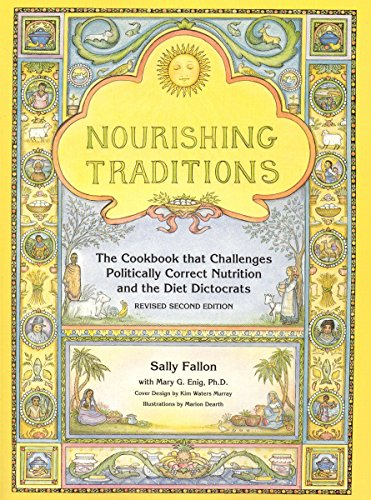 Nourishing Traditions: The Cookbook that Challenges Politically Correct Nutrition and Diet Dictocrats by Sally Fallon, Mary G. Enig