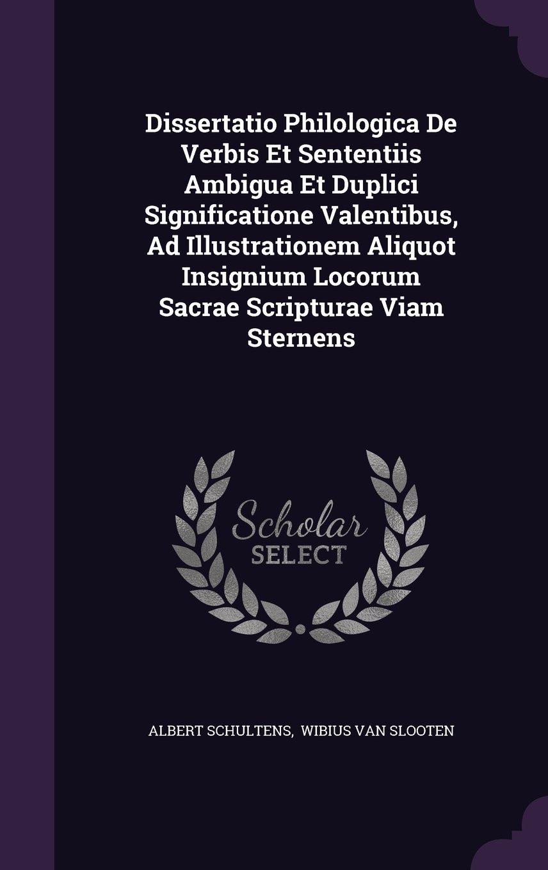 Dissertatio Philologica De Verbis Et Sententiis Ambigua Et Duplici Significatione Valentibus, Ad Illustrationem Aliquot Insignium Locorum Sacrae Scripturae Viam Sternens ebook