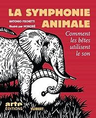 La symphonie animale : Comment les bêtes utilisent le son (1DVD) par Antonio Fischetti