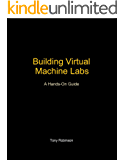 Building Virtual Machine Labs: A Hands-On Guide (English Edition)