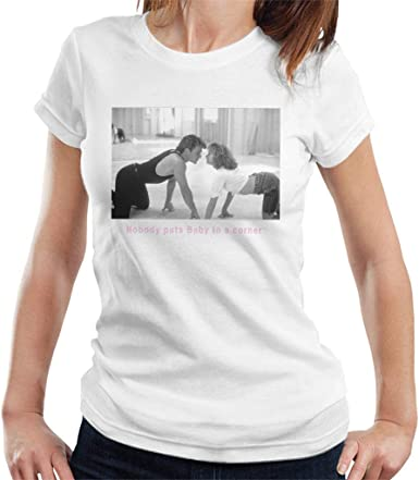 Dirty Dancing Nobody Puts Baby In A Corner Women/'s T-Shirt