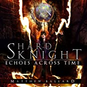 Shard Knight: Echoes Across Time, Book 1 | Matthew Ballard