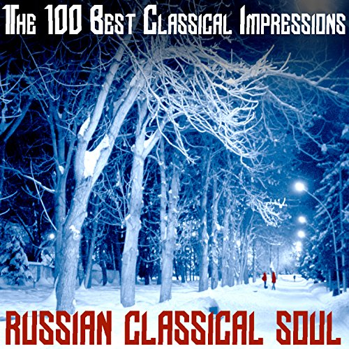 The 100 Best Classical Impressions: Russian Classical Soul