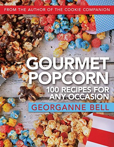 Gourmet Popcorn: 100 Recipes for Any Occasion by Georganne Bell
