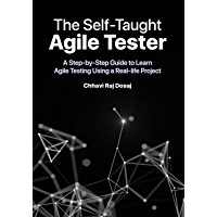 The Self-Taught Agile Tester: A Step-By-Step Guide to Learn Agile Testing Using a Real-Life Project