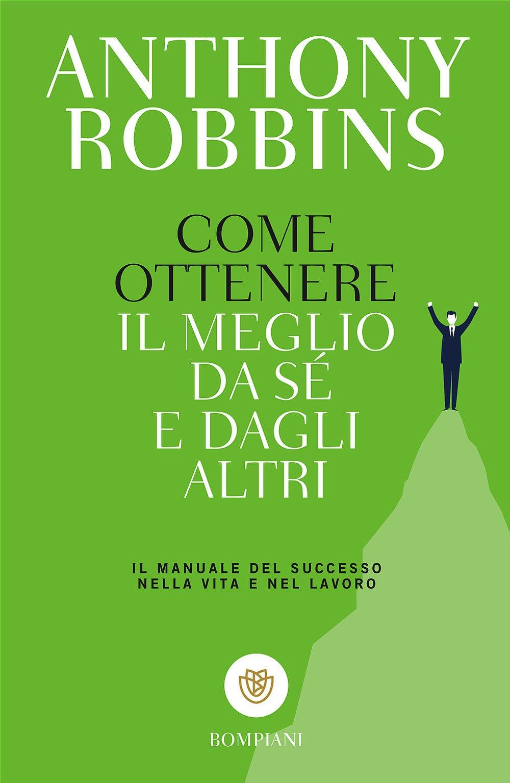 Come ottenere il meglio da sé e dagli altri Copertina flessibile – 11 ott 2000 Anthony Robbins F. Saba Sardi Bompiani 8845246116