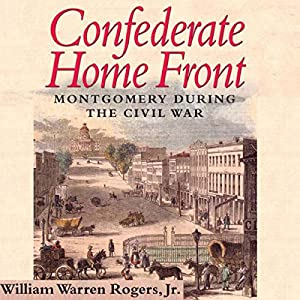 Confederate Home Front: Montgomery During the Civil War Audiobook