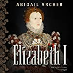 Elizabeth I | Abigail Archer