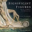 Significant Figures: The Lives and Work of Great Mathematicians Audiobook by Ian Stewart Narrated by Roger Clark