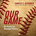 Our Game: An American Baseball History Audiobook by Charles C. Alexander Narrated by Grover Gardner