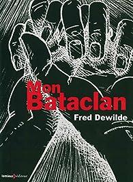 Mon Bataclan : Vivre encore par Fred Dewilde