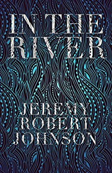 In The River by [Johnson, Jeremy Robert]