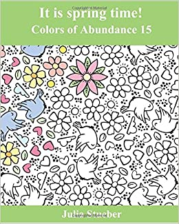 Amazon It Is Spring Time An Adult Coloring Book For And Easter Colors Of Abundance Volume 15 9781544843322 Julia Stueber Books