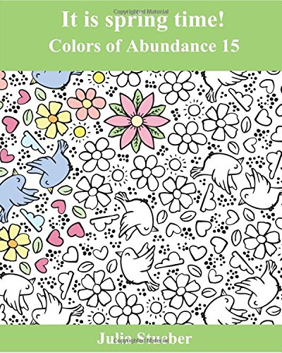 Read Online It is spring time!: An Adult Coloring Book for Spring and Easter (Colors of Abundance) (Volume 15) ebook