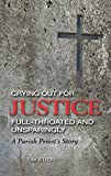 Crying Out for Justice Full-Throated and Unsparingly: A Parish Priest's Story by Tim Stier (2015-03-17)