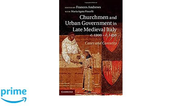 Churchmen and Urban Government in Late Medieval Italy, c.1200–c.1450: Cases and Contexts