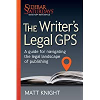 The Writer's Legal GPS: A Guide for Navigating the Legal Landscape of Publishing (a Sidebar Saturdays Desktop Reference…