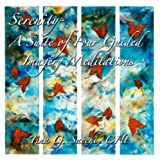 Serenity: A Suite of Four Guided Imagery Meditations - A Meditation CD