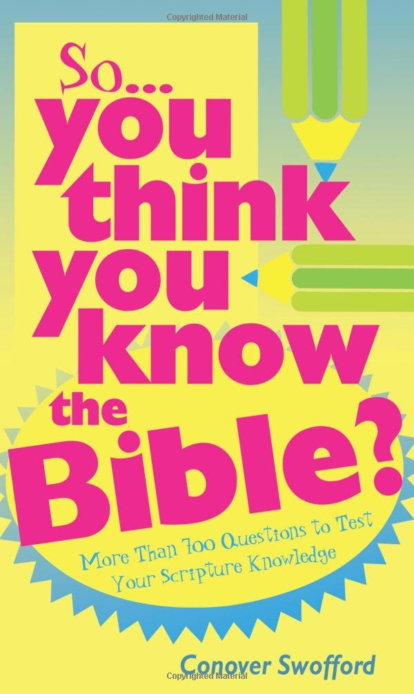 SO YOU THINK YOU KNOW THE BIBLE
