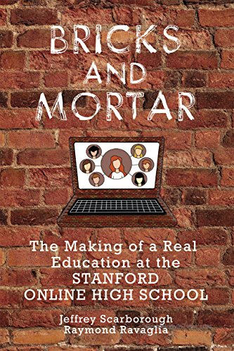 Bricks And Mortar  The Making Of A Real Education At The Stanford Online High School
