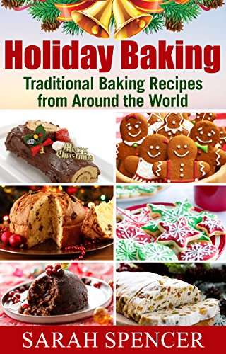 Holiday Baking: Traditional Baking Recipes from Around the World