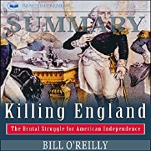 Summary: Killing England: The Brutal Struggle for American Independence Audiobook by Readtrepreneur Publishing Narrated by Mark Ballinger