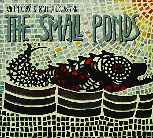 (Caitlin Cary & Matt Douglas Are The Small Ponds (EP))