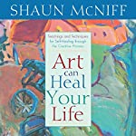 Art Can Heal Your Life: Techniques for Self-Healing Through the Creative Process | Shaun McNiff