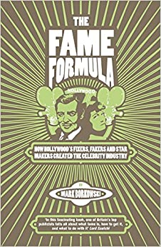 Book The Fame Formula. How Hollywood's Fixers, Fakers And Star Makers Created The Celebrity Industry
