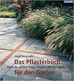 Das Pflasterbuch Für Den Garten: Ideen Für Schöne Wege, Treppen Und  Terrassen: Amazon.de: Heidi Howcroft: Bücher