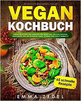 Vegan Kochbuch: Einfache Rezepte und Gerichte für jeden Tag ...