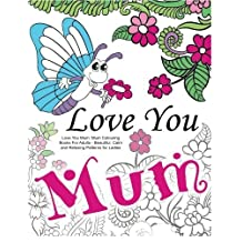 Love You Mum: Mum Colouring Books For Adults: Beautiful, Calm and Relaxing Artwork for Ladies by Colouring Books for Adults (2016-03-07)