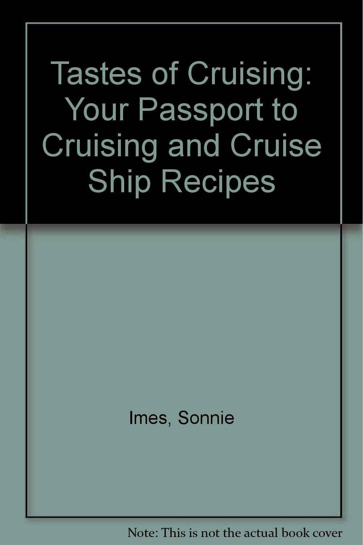 Tastes of Cruising: Your Passport to Cruising and Cruise Ship Recipes