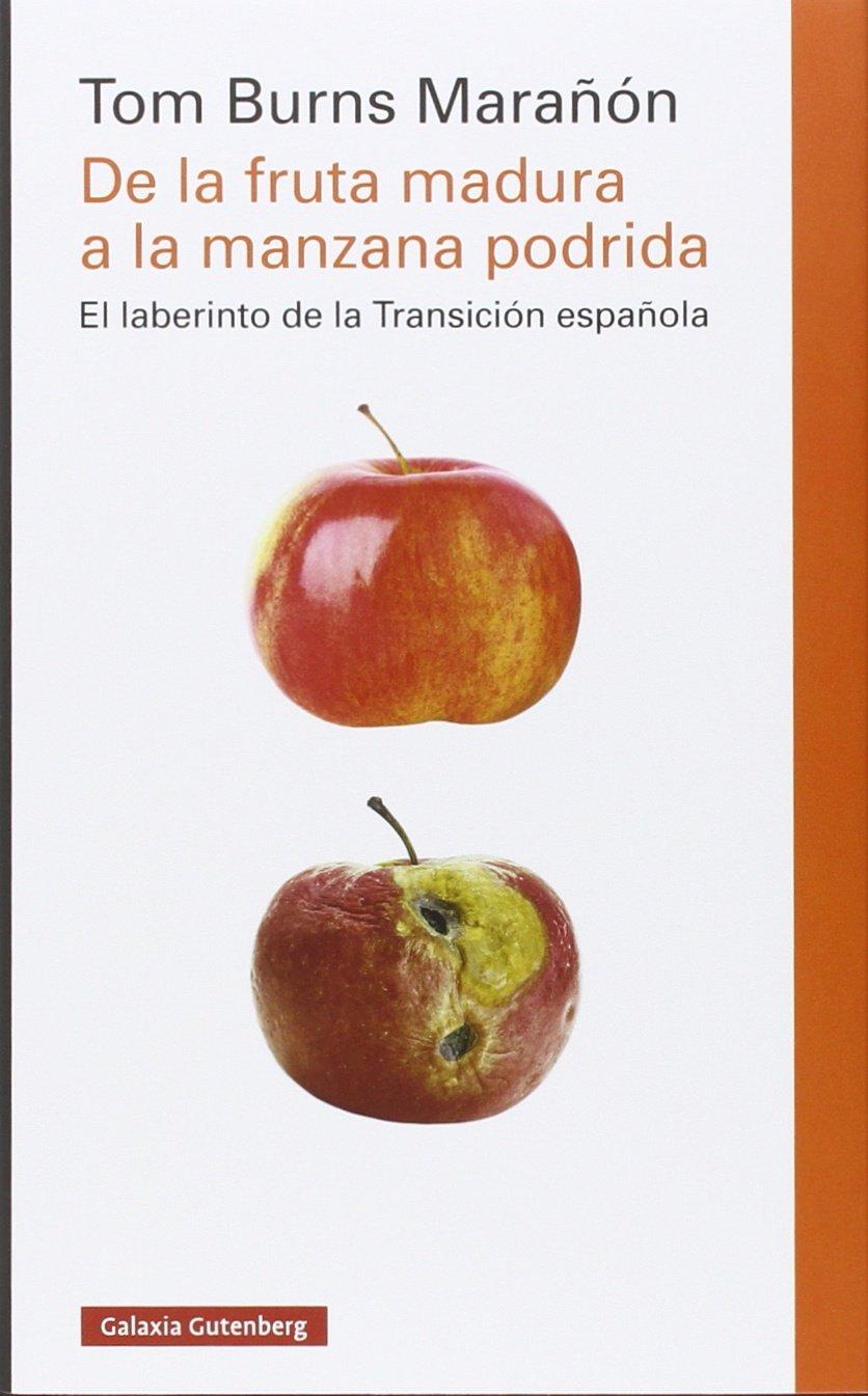 De la fruta madura a la manzana podrida: La transición a la democracia en España y su consolidación Ensayo: Amazon.es: Burns Marañón, Tom: Libros