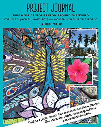 Project Journal: True Mosaics Stories from Around the World: Volume 1: Jacmel, Haiti 2017 — Women Hold Up the World